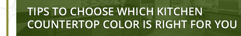 TIPS TO CHOOSE WHICH KITCHEN COUNTERTOP COLOR IS RIGHT FOR YOU