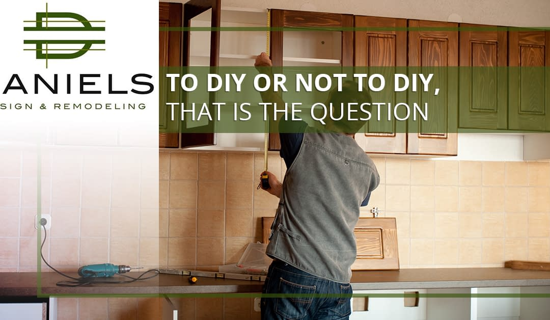 Home Renovations: To DIY or Not to DIY, That is the Question