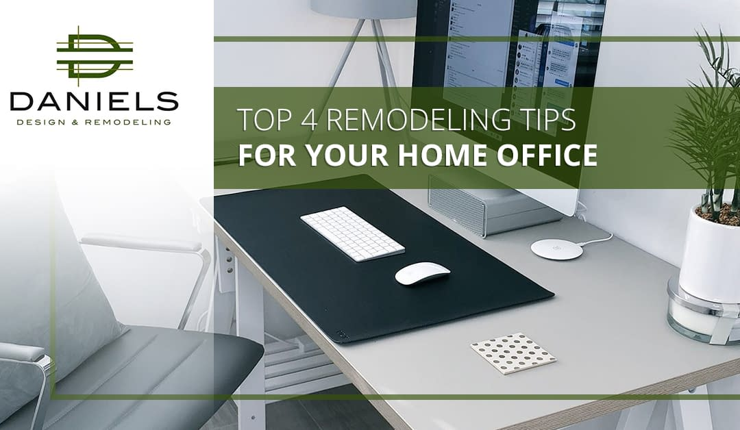 Top 4 Remodeling Tips for Your Home Office