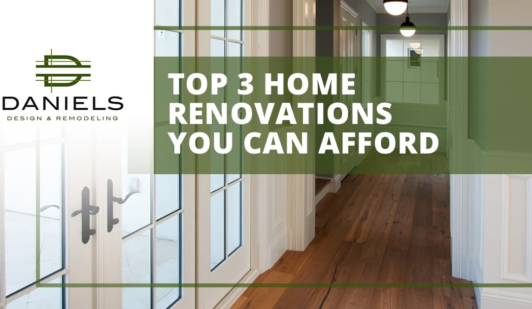 Top 3 Home Renovations You Can Afford